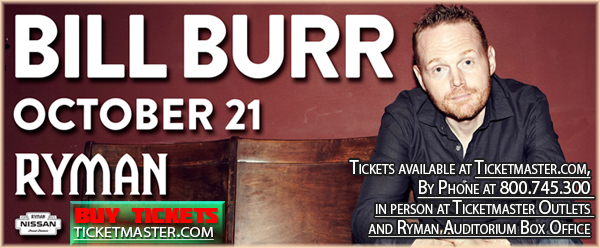 Bill Burr live at the Ryman Auditorium October 21, 2016 at 7 and 9:30pm presented by Outback Conerts & Zanies Comedy Club click HERE to purchase tickets.