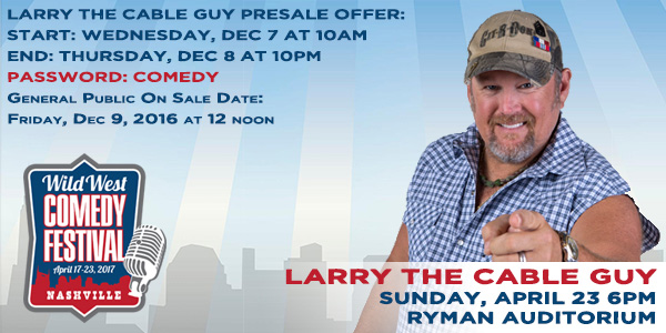 Larry The Cable Guy LIVE at the Wild West Comedy Festival - Ryman Auditorium, April 23, 2017